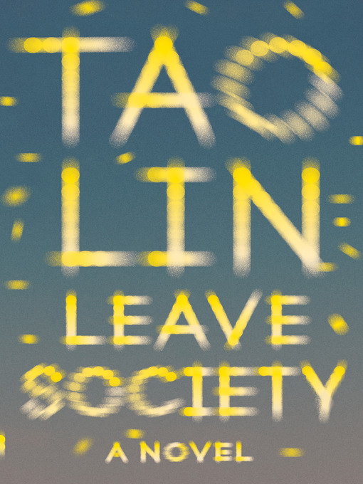 Title details for Leave Society by Tao Lin - Available