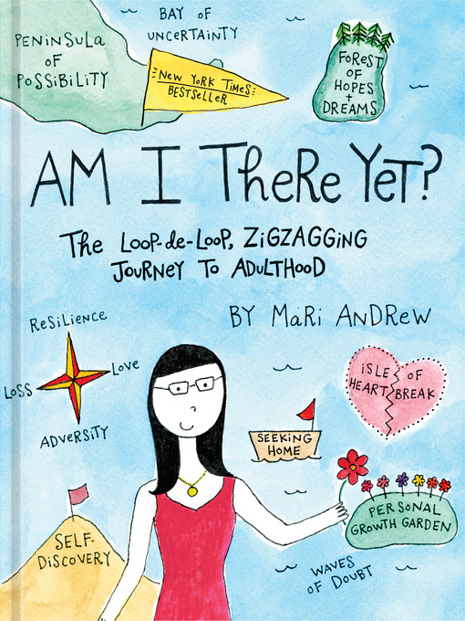 Am I there yet? : the loop-de-loop, zigzagging journey to adulthood by Mari Andrew