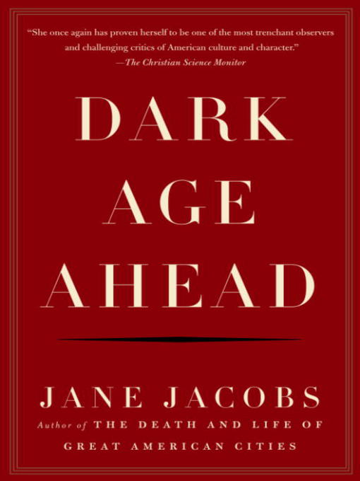 Title details for Dark Age Ahead by Jane Jacobs - Available