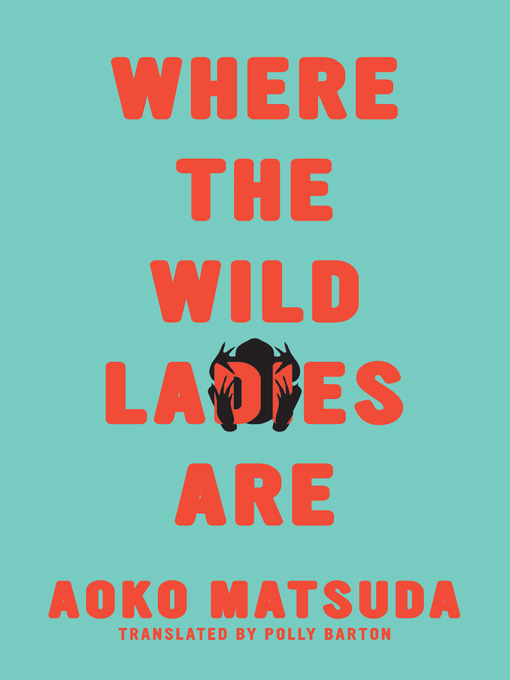 Title details for Where the Wild Ladies Are by Aoko Matsuda - Available