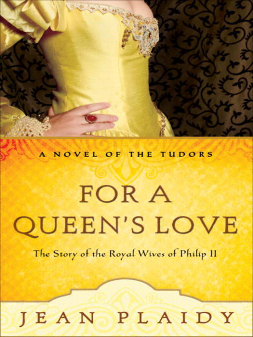 Title details for For a Queen's Love: The Stories of the Royal Wives of Philip II by Jean Plaidy - Available