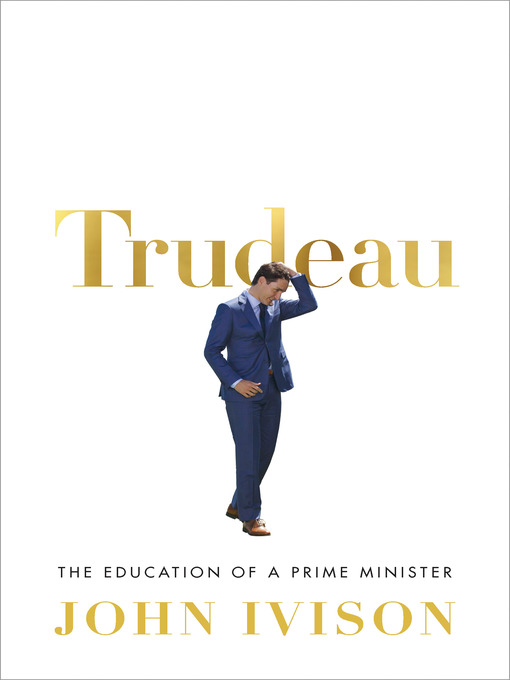 Title details for Trudeau by John Ivison - Available