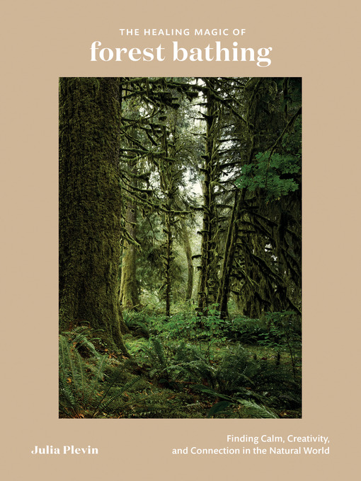 Title details for The Healing Magic of Forest Bathing by Julia Plevin - Available
