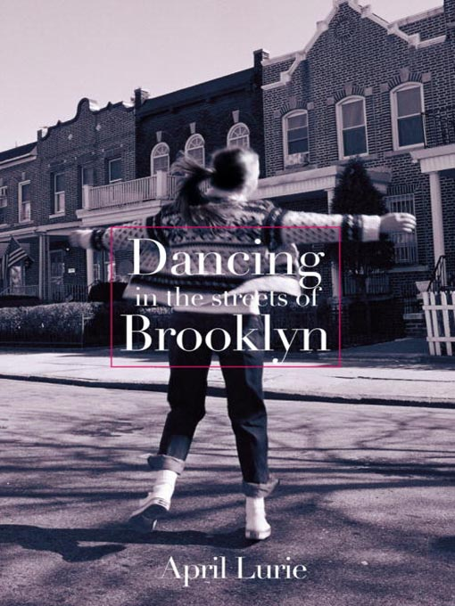 Title details for Dancing in the Streets of Brooklyn by April Lurie - Available