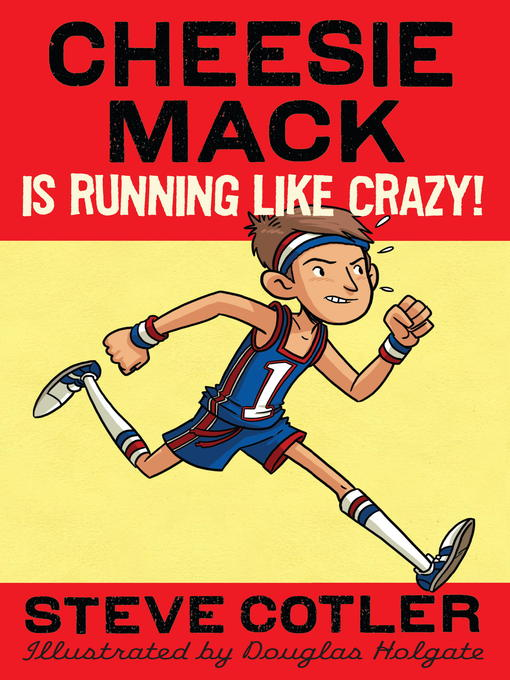 Title details for Cheesie Mack Is Running like Crazy! by Steve Cotler - Available