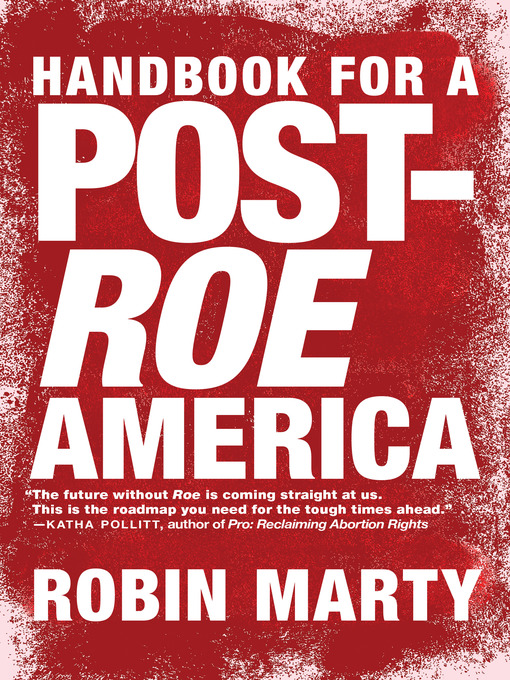 Title details for Handbook for a Post-Roe America by Robin Marty - Available