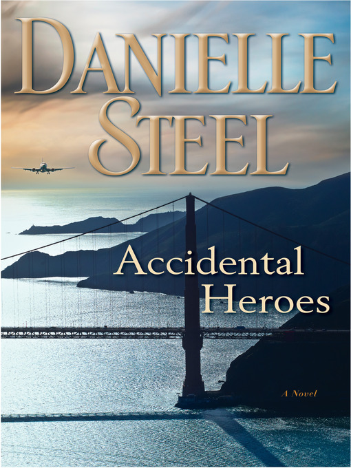 Title details for Accidental Heroes by Danielle Steel - Available