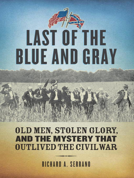 Title details for Last of the Blue and Gray by Richard A. Serrano - Available