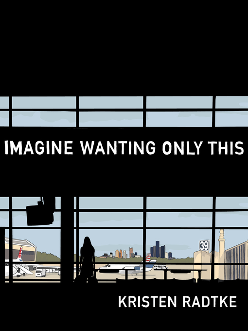 Title details for Imagine Wanting Only This by Kristen Radtke - Available