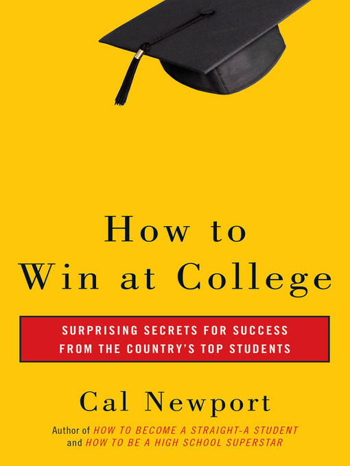 Title details for How to Win at College by Cal Newport - Available