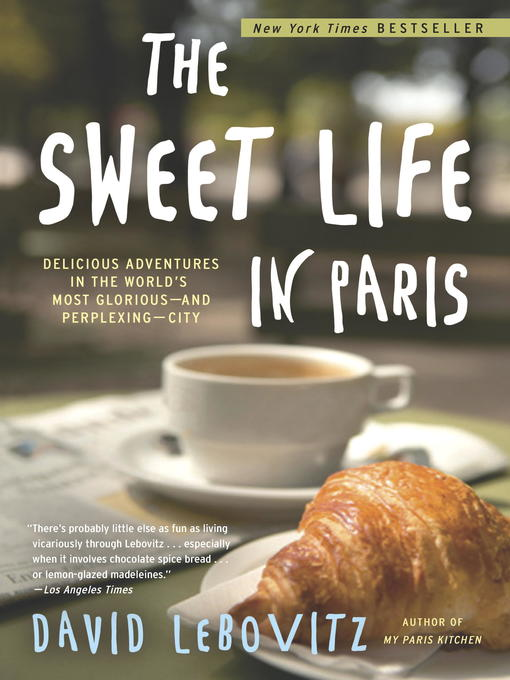 Title details for The Sweet Life in Paris by David Lebovitz - Available
