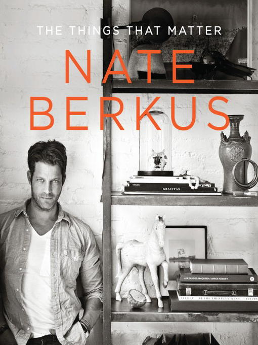 Title details for The Things That Matter by Nate Berkus - Available