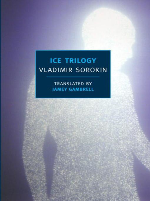 Title details for Ice Trilogy by Vladimir Sorokin - Wait list