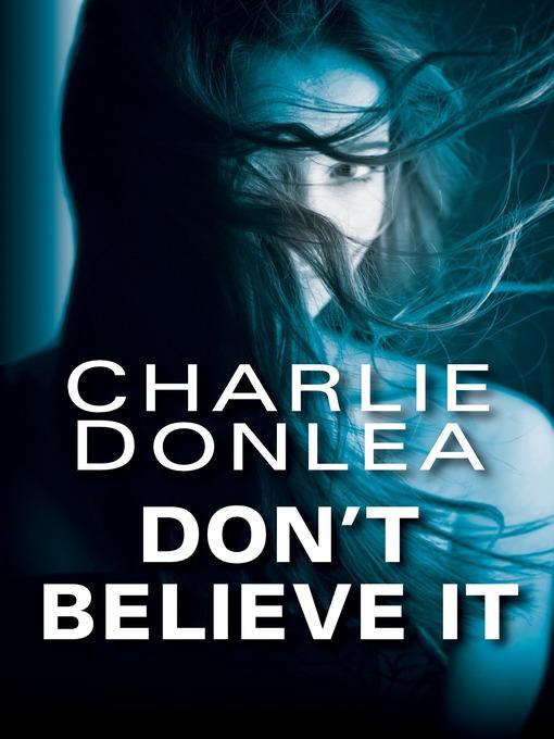 Title details for Don't Believe It by Charlie Donlea - Wait list