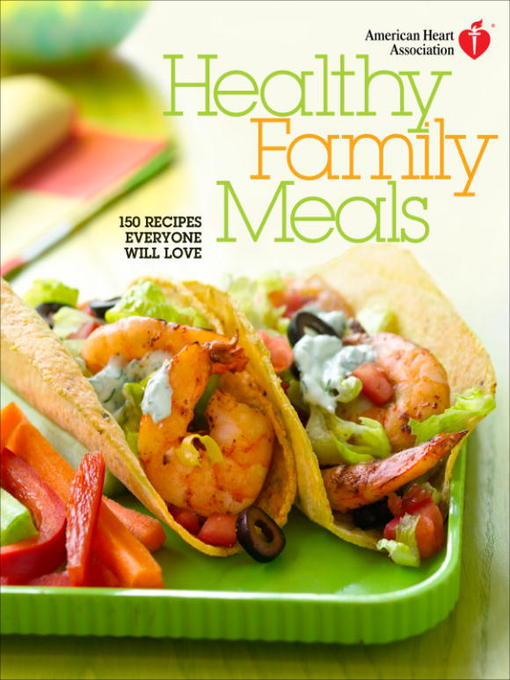 Title details for American Heart Association Healthy Family Meals by American Heart Association - Available