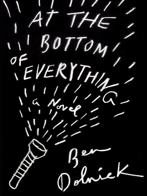 Title details for At the Bottom of Everything by Ben Dolnick - Available