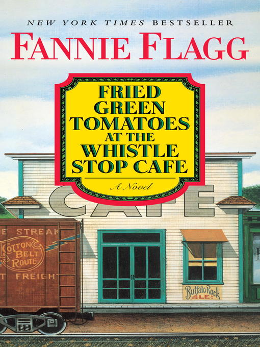 Fried Green Tomatoes at the Whistle Stop Cafe A Novel