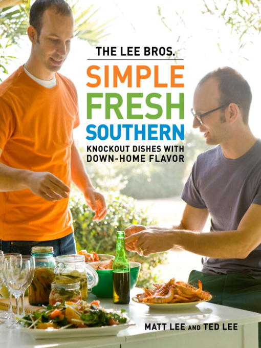 Title details for The Lee Bros. Simple Fresh Southern by Matt Lee - Available
