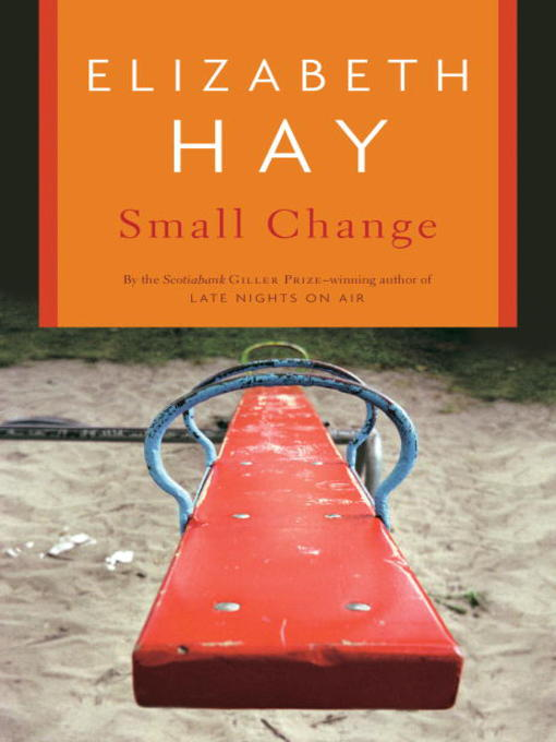 Title details for Small Change by Elizabeth Hay - Wait list