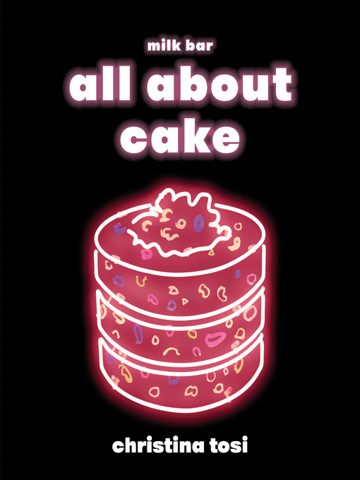 Title details for All About Cake by Christina Tosi - Available