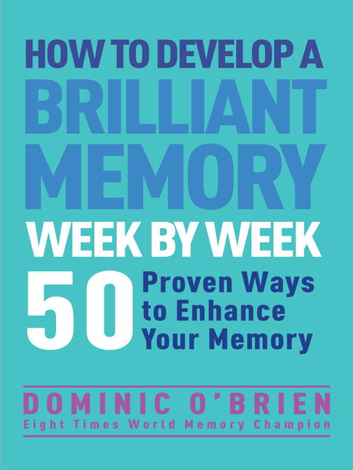 Title details for How to Develop a Brilliant Memory Week by Week by Dominic O'Brien - Available