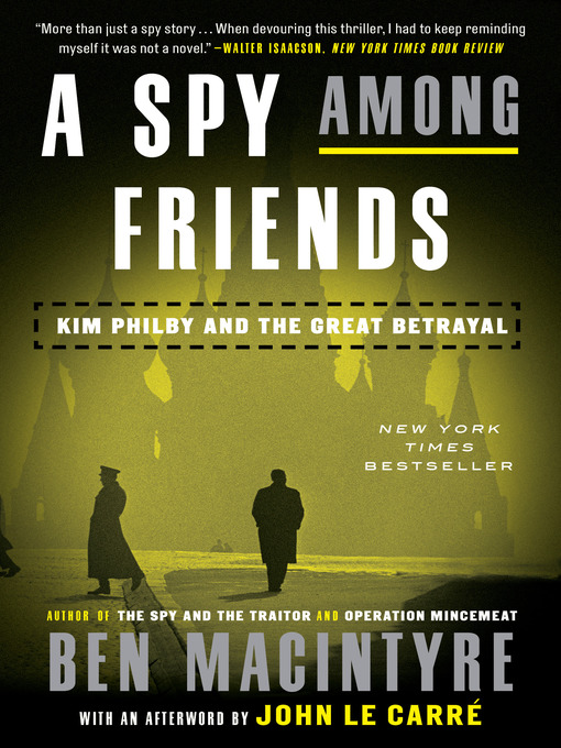 Title details for A Spy Among Friends by Ben Macintyre - Available