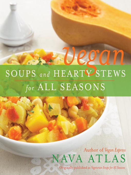 Title details for Vegan Soups and Hearty Stews for All Seasons by Nava Atlas - Wait list
