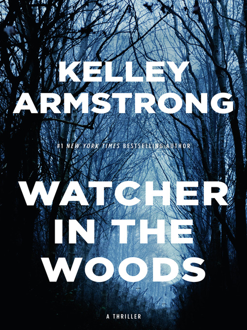 Title details for Watcher in the Woods by Kelley Armstrong - Wait list