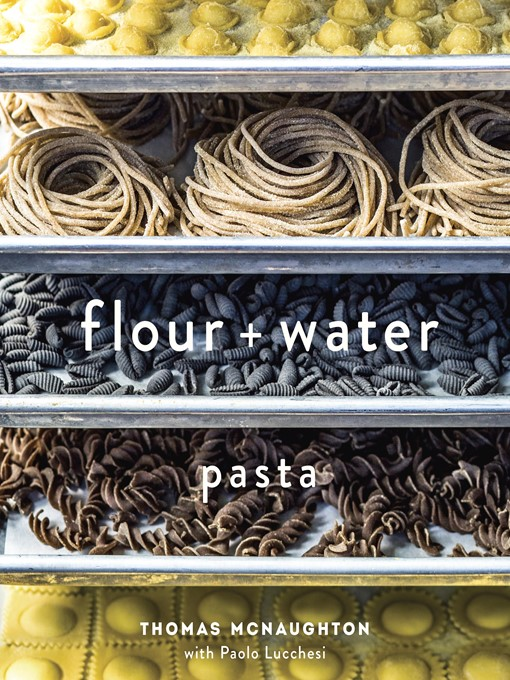 Title details for Flour + Water by Thomas McNaughton - Wait list