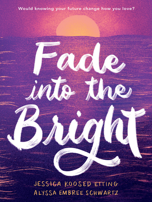 Title details for Fade into the Bright by Jessica Koosed Etting - Available