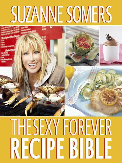 Title details for The Sexy Forever Recipe Bible by Suzanne Somers - Wait list