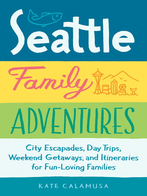 Title details for Seattle Family Adventures by Kate Calamusa - Available