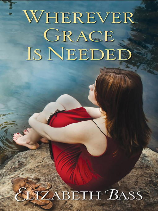Title details for Wherever Grace Is Needed by Elizabeth Bass - Available