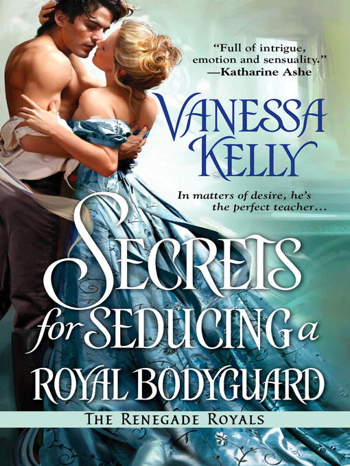 Title details for Secrets for Seducing a Royal Bodyguard by Vanessa Kelly - Available