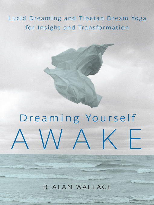 Title details for Dreaming Yourself Awake by B. Alan Wallace - Available