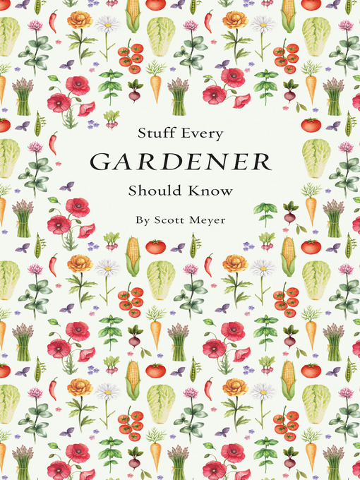 Title details for Stuff Every Gardener Should Know by Scott Meyer - Available