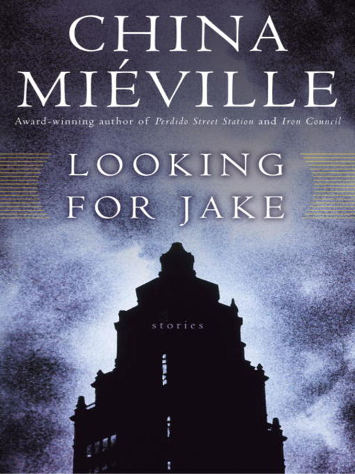 Title details for Looking for Jake by China Miéville - Wait list