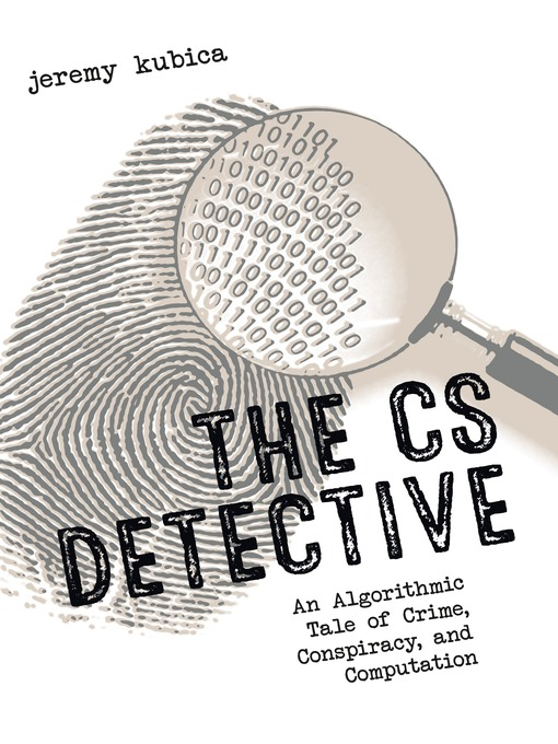 The CS Detective An Algorithmic Tale of Crime, Conspiracy, and Computation