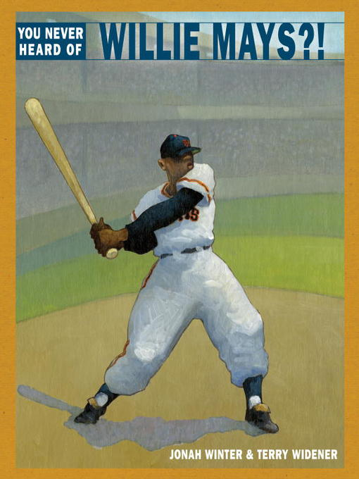 Title details for You Never Heard of Willie Mays?! by Jonah Winter - Available