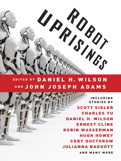 Title details for Robot Uprisings by Daniel H. Wilson - Available