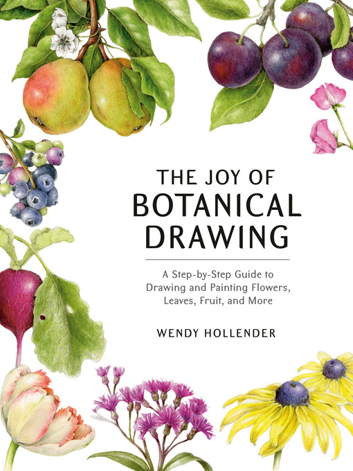 Title details for The Joy of Botanical Drawing by Wendy Hollender - Wait list