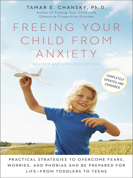 Title details for Freeing Your Child from Anxiety by Tamar Chansky, Ph.D. - Wait list