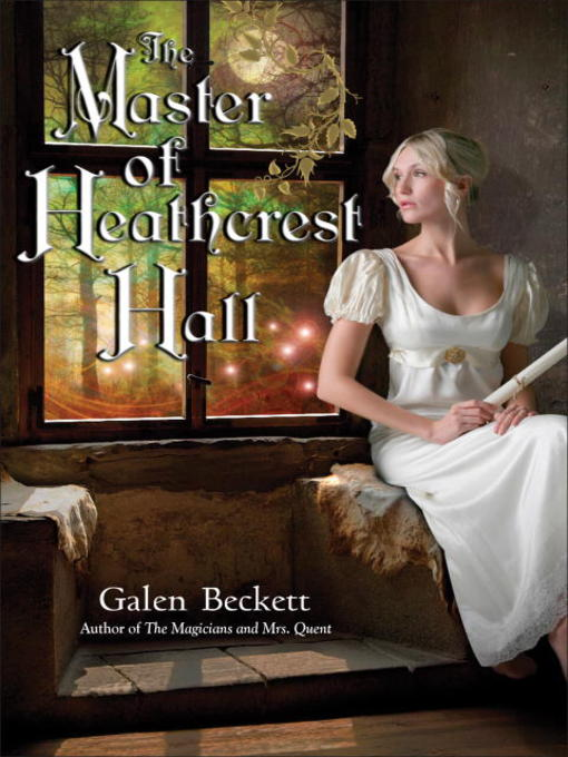Title details for The Master of Heathcrest Hall by Galen Beckett - Available
