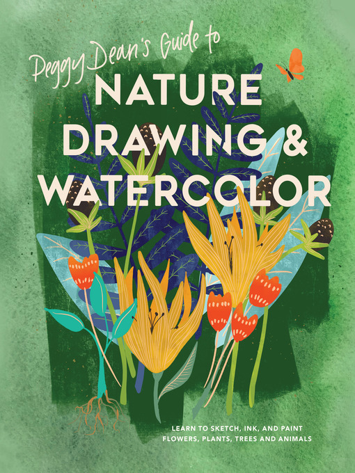 Peggy Dean's Guide to Nature Drawing and Watercolor Learn to Sketch, Ink, and Paint Flowers, Plants, Trees, and Animals