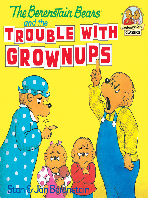 Title details for The Berenstain Bears and the Trouble with Grownups by Stan Berenstain - Wait list