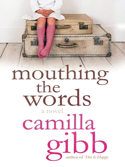 Title details for Mouthing the Words by Camilla Gibb - Available