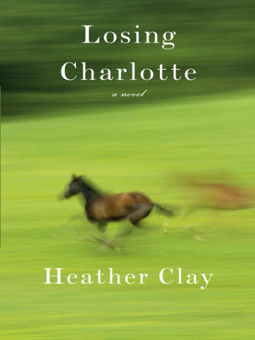 Title details for Losing Charlotte by Heather Clay - Available