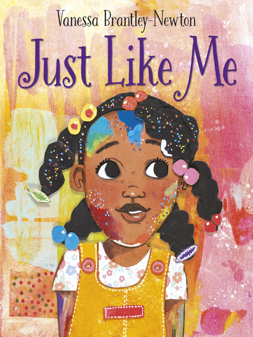 Title details for Just Like Me by Vanessa Brantley-Newton - Wait list