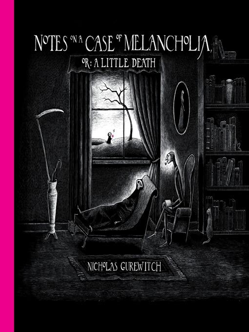 Title details for Notes on a Case of Melancholia, or A Little Death by Nicholas Gurewitch - Wait list