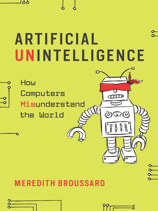 Title details for Artificial Unintelligence by Meredith Broussard - Available